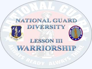 NATIONAL GUARD DIVERSITY Lesson III  WARRIORSHIP