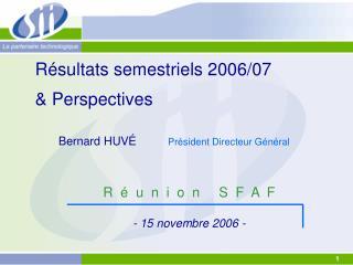 Résultats semestriels 2006/07  & Perspectives