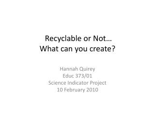 Recyclable or Not… What can you create?