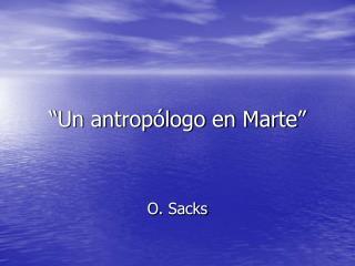 """""""Un antropólogo en Marte"""""""