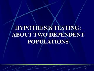 HYPOTHESIS TESTING: ABOUT TWO DEPENDENT POPULATIONS