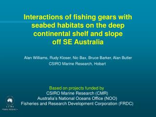 Alan Williams, Rudy Kloser, Nic Bax, Bruce Barker, Alan Butler CSIRO Marine Research, Hobart