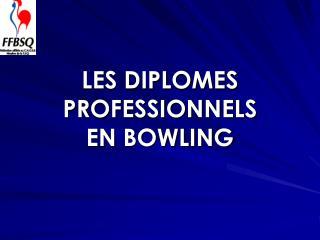 LES DIPLOMES PROFESSIONNELS EN BOWLING