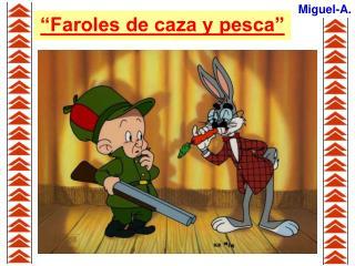 """""""Faroles de caza y pesca"""""""