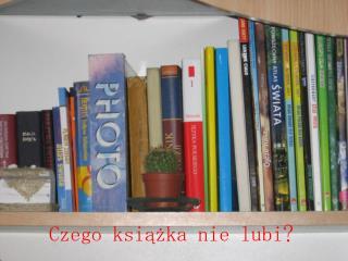 Czego książka nie lubi?