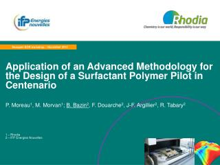 Application of an Advanced Methodology for the Design of a Surfactant Polymer Pilot in Centenario  P. Moreau1, M. Morvan