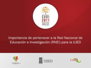 Importancia de pertenecer a la Red Nacional de Educación e Investigación (RNEI) para la UJED