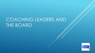 Coaching leaders and the board