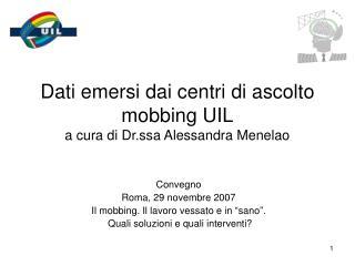 Dati emersi dai centri di ascolto mobbing UIL a cura di Dr.ssa Alessandra Menelao