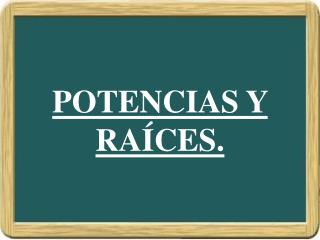 POTENCIAS Y RAÍCES.