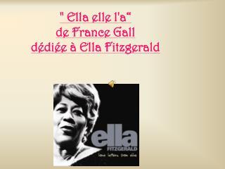 """"""" Ella elle l'a"""" de France Gall dédiée à Ella Fitzgerald"""