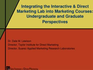 Integrating the Interactive  Direct Marketing Lab into Marketing Courses: Undergraduate and Graduate Perspectives