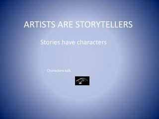 ARTISTS ARE STORYTELLERS