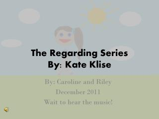 The Regarding Series  By: Kate Klise