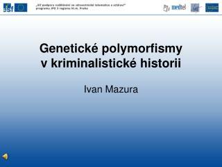 Genetické polymorfismy v kriminalistické historii