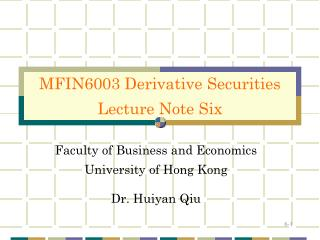 Faculty of Business and Economics University of Hong Kong Dr. Huiyan Qiu