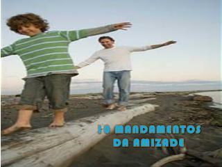 10 MANDAMENTOS DA AMIZADE