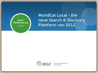 WorldCat  Local � Die  neue  Search & Discovery  Plattform  von OCLC