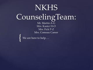NKHS  CounselingTeam :  Mr. Martin A-G Mrs.  Kaster  H-O Mrs. Fick P-Z Mrs. Comeau Career