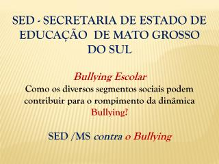 SED - SECRETARIA DE ESTADO DE EDUCA��O  DE MATO GROSSO DO SUL Bullying Escolar