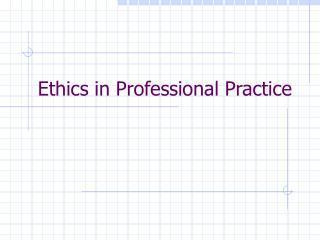 Ethics in Professional Practice