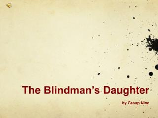 The  Blindman's  Daughter by Group Nine