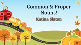 Common & Proper  Nouns!