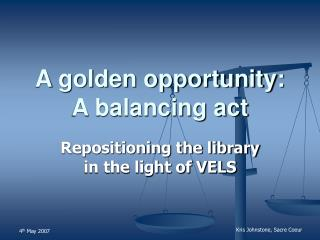 A golden opportunity: A balancing act