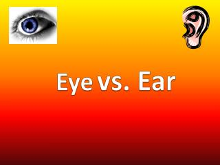 Eye vs. Ear