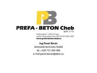 Ing.Pavel Beran obchodně-technický ředitel tel.:+420 721 654 060 e-mail:pavel.beran@pbch.cz