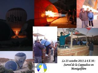 Le 23 octobre 2011   6 h 30 : Survol de la Cappadoce en Montgolfi re