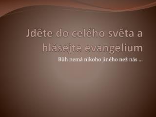 Jděte do celého světa a hlásejte evangelium