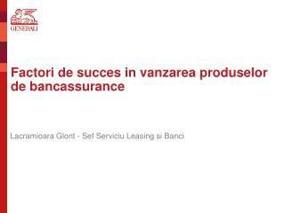 Factori de succes in vanzarea produselor de bancassurance