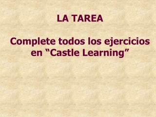 """LA TAREA Complete todos los ejercicios en """"Castle Learning"""""""