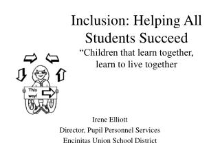 Inclusion: Helping All Students Succeed  Children that learn together, learn to live together