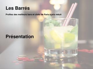 Les Barr�s Profitez des meilleurs bars et clubs de Paris � prix r�duit