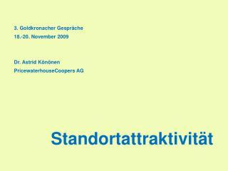 3. Goldkronacher Gespräche 18.-20. November 2009 Dr. Astrid Könönen PricewaterhouseCoopers AG