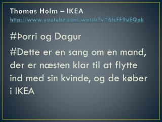 Thomas Holm  –  IKEA  youtube . com / watch ?v=6tcFF9uEQpk