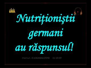 Nutriţioniştii  germani  au răspunsul!