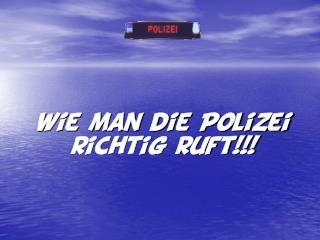 Wie man die Polizei  richtig ruft!!!