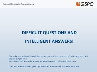 DIFFICULT QUESTIONS AND INTELLIGENT ANSWERS!