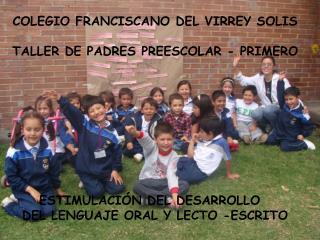 COLEGIO FRANCISCANO DEL VIRREY SOLIS TALLER DE PADRES PREESCOLAR - PRIMERO