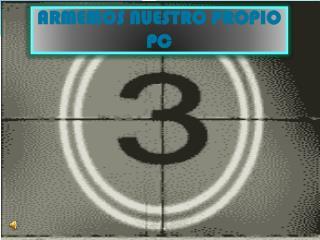 ARMEMOS NUESTRO PROPIO PC