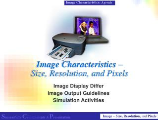 Image Characteristics   Size, Resolution, and Pixels