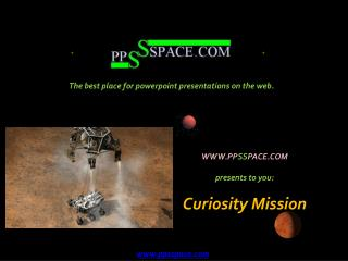 WWW.PP SS PACE.COM presents to you: Curiosity Mission