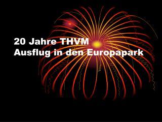 20 Jahre THVM  Ausflug in den Europapark