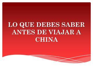 LO QUE DEBES SABER ANTES DE VIAJAR A CHINA