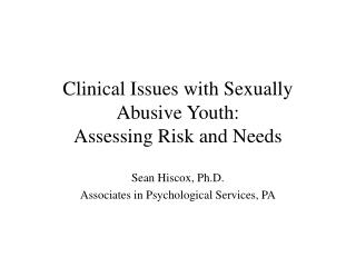 Clinical Issues with Sexually Abusive Youth: Assessing Risk and Needs