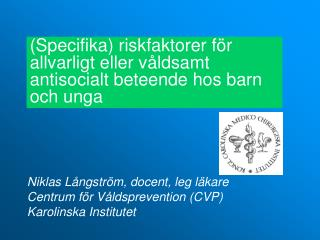 Niklas Långström, docent, leg läkare Centrum för Våldsprevention (CVP)