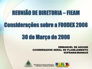 REUNIÃO DE DIRETORIA – FIEAM Considerações sobre a FOODEX 2006 30 de Março de 2006